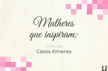 Mulheres no Mercado Imobiliário: Cássia Ximenes