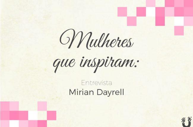 Mulheres que Inspiram: Mirian Dayrell