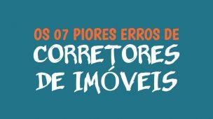 7 piores erros de corretores de imóveis