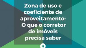 Zona de uso e coeficiente de aproveitamento: O que o corretor de imóveis precisa saber